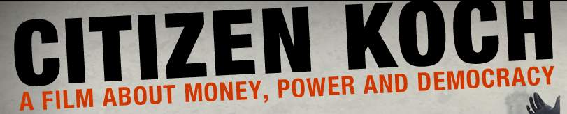 Citizen Koch: A film about money, power, and democracy.